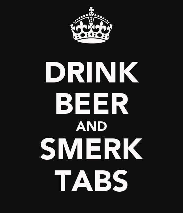 DRINK BEER AND SMERK TABS