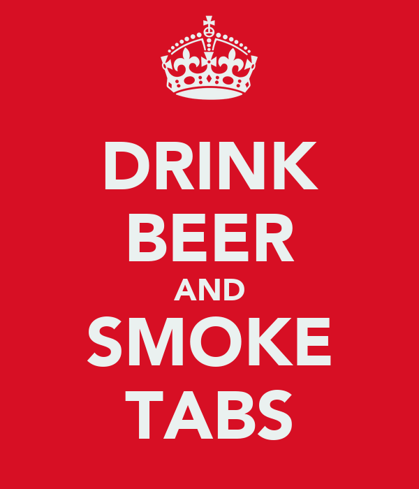 DRINK BEER AND SMOKE TABS
