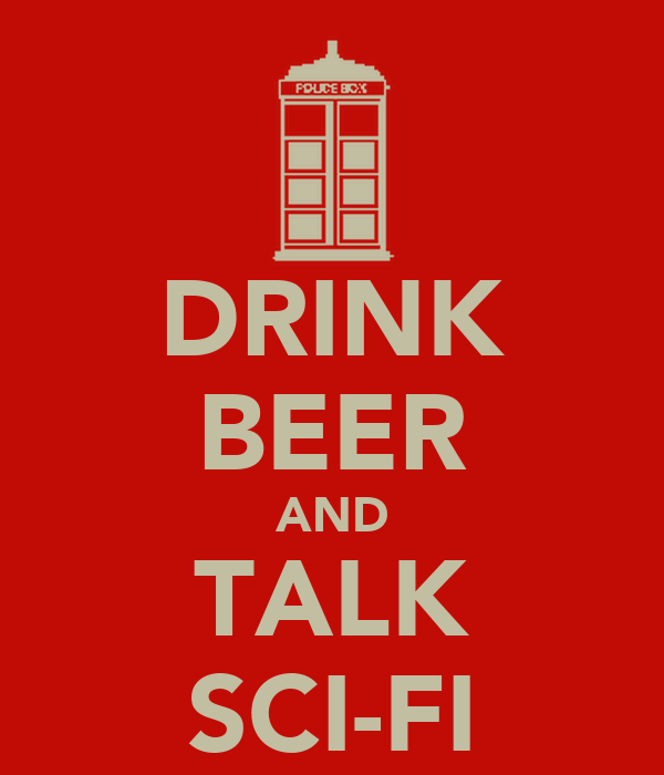 DRINK BEER AND TALK SCI-FI
