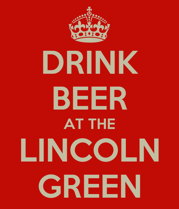 DRINK BEER AT THE LINCOLN GREEN