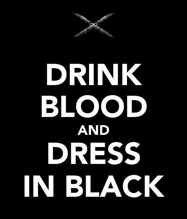 DRINK BLOOD AND DRESS IN BLACK