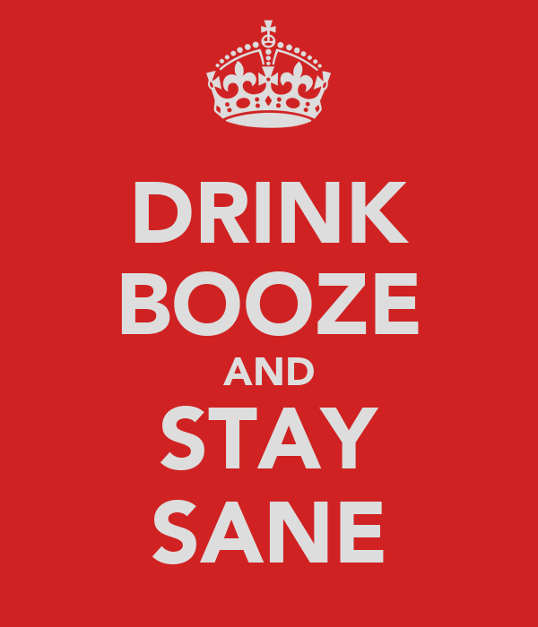 DRINK BOOZE AND STAY SANE