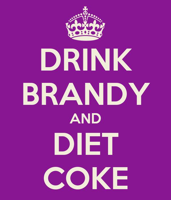 DRINK BRANDY AND DIET COKE