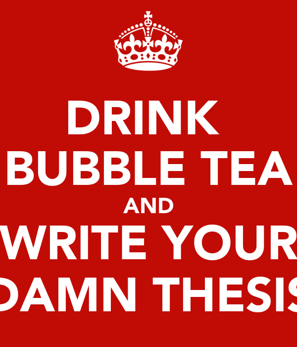 DRINK  BUBBLE TEA AND WRITE YOUR DAMN THESIS
