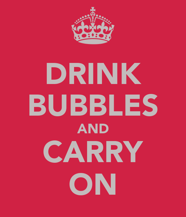 DRINK BUBBLES AND CARRY ON