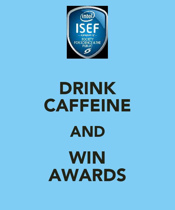 DRINK CAFFEINE AND WIN AWARDS