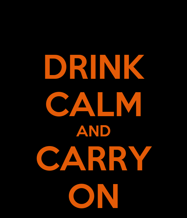 DRINK CALM AND CARRY ON