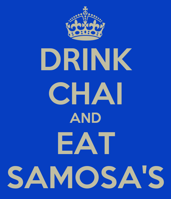 DRINK CHAI AND EAT SAMOSA'S