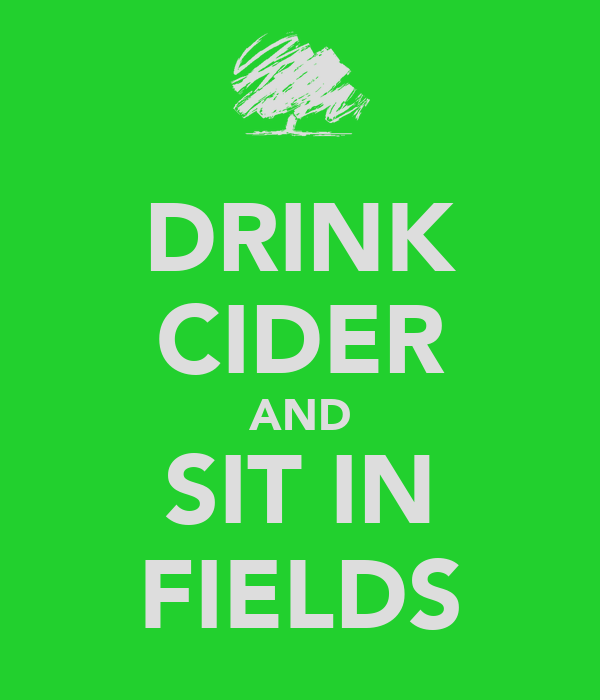 DRINK CIDER AND SIT IN FIELDS