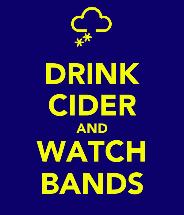 DRINK CIDER AND WATCH BANDS