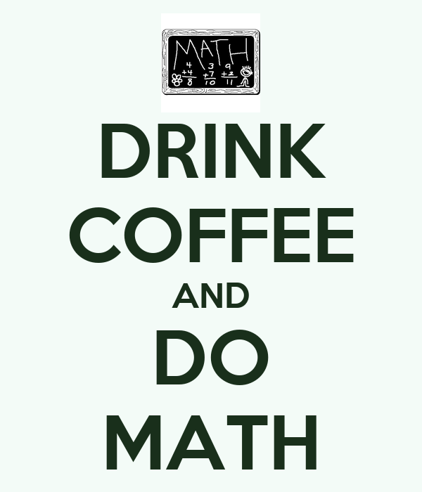 DRINK COFFEE AND DO MATH