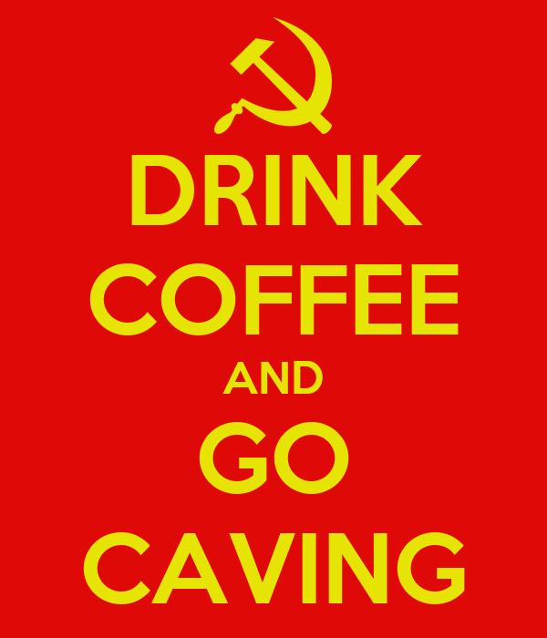 DRINK COFFEE AND GO CAVING