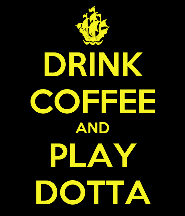 DRINK COFFEE AND PLAY DOTTA