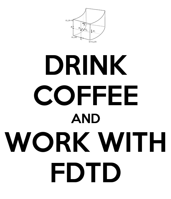 DRINK COFFEE AND WORK WITH FDTD