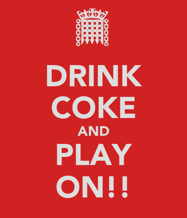 DRINK COKE AND PLAY ON!!