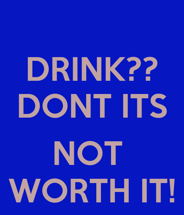 DRINK?? DONT ITS  NOT  WORTH IT!
