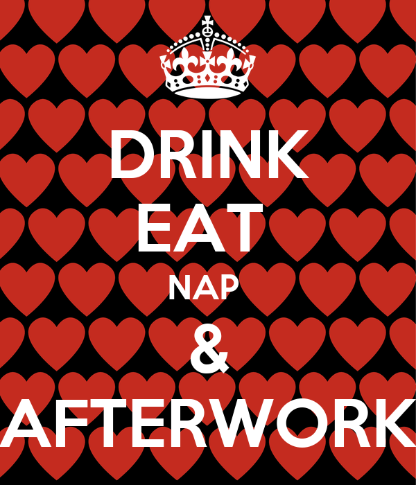 DRINK EAT  NAP  & AFTERWORK