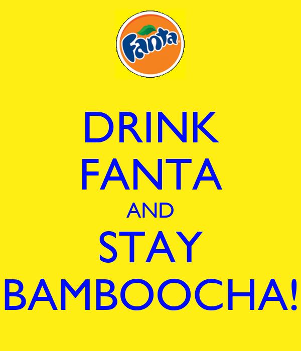 DRINK FANTA AND STAY BAMBOOCHA!