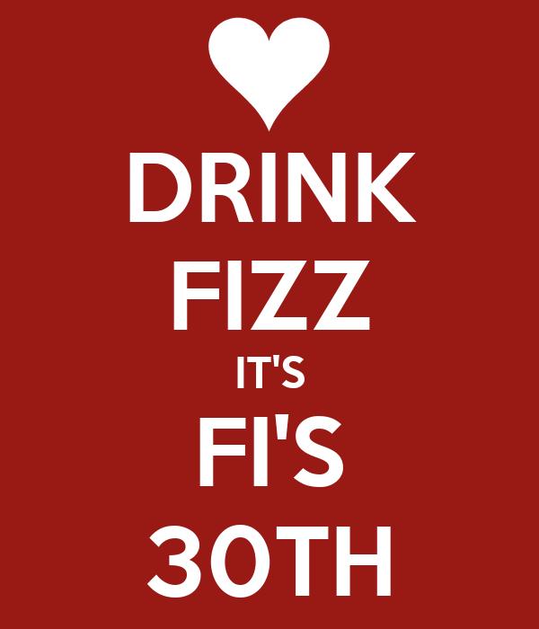 DRINK FIZZ IT'S FI'S 30TH
