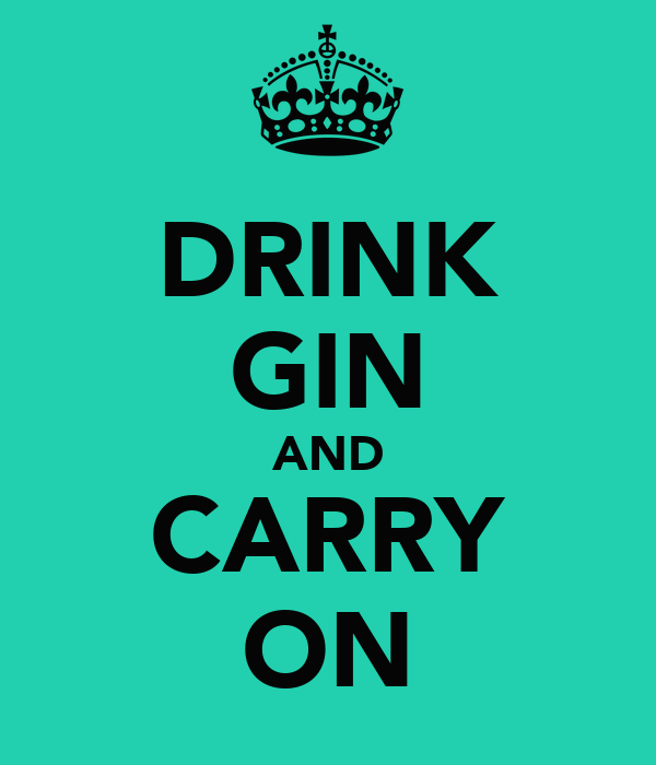 DRINK GIN AND CARRY ON