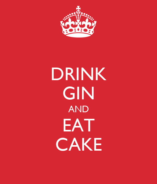DRINK GIN AND EAT CAKE