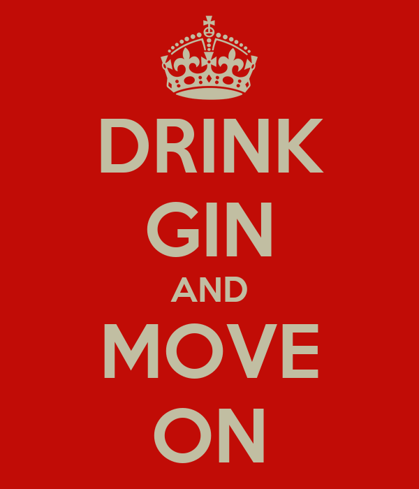 DRINK GIN AND MOVE ON