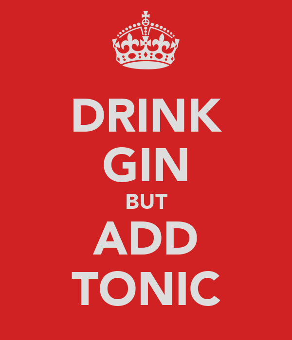 DRINK GIN BUT ADD TONIC