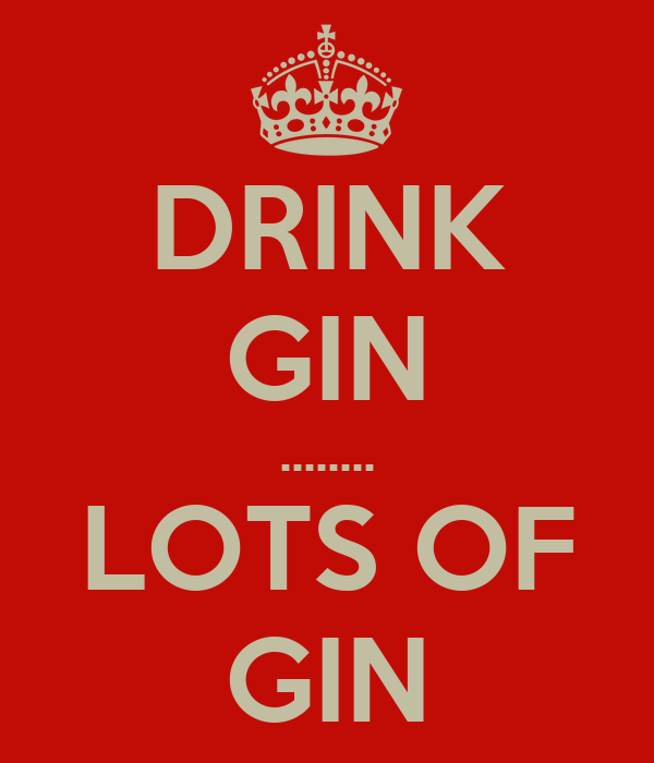 DRINK GIN ........ LOTS OF GIN