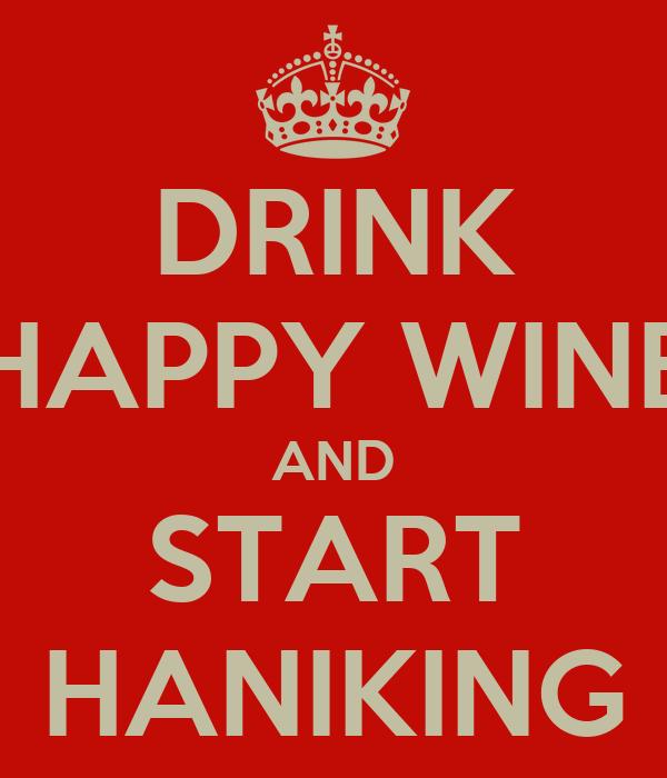 DRINK HAPPY WINE AND START HANIKING