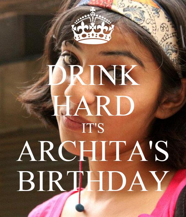 DRINK HARD IT'S ARCHITA'S BIRTHDAY