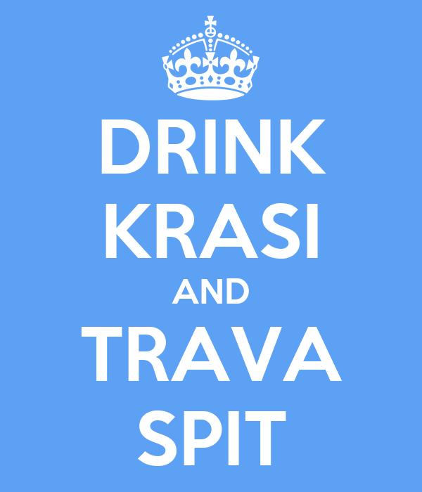 DRINK KRASI AND TRAVA SPIT