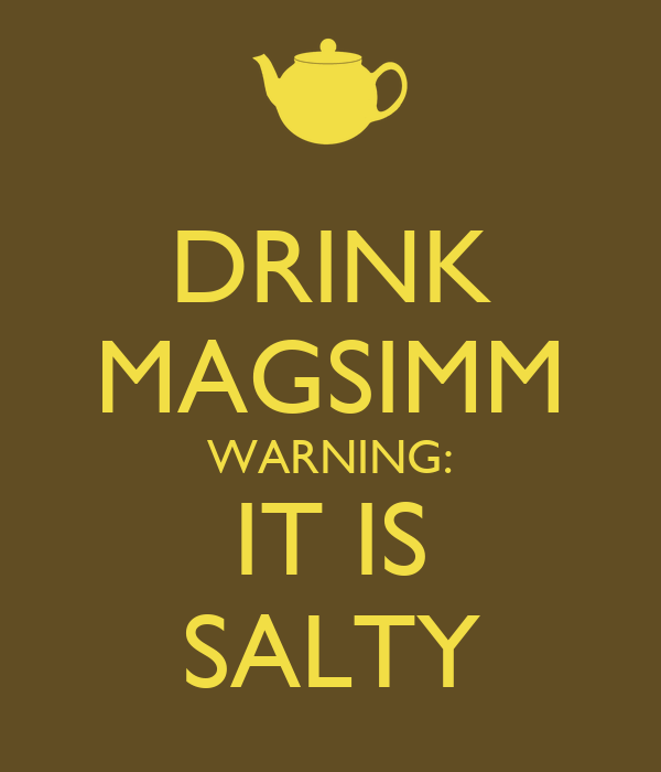 DRINK MAGSIMM WARNING: IT IS SALTY