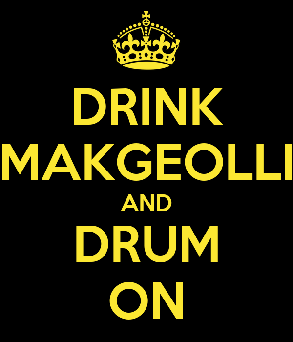 DRINK MAKGEOLLI AND DRUM ON