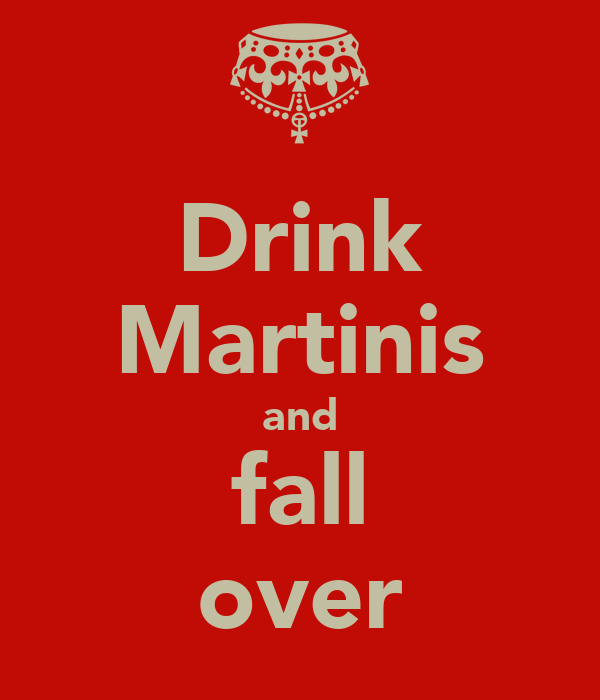Drink Martinis and fall over