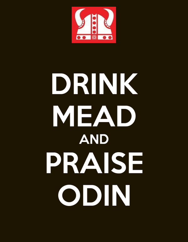 DRINK MEAD AND PRAISE ODIN