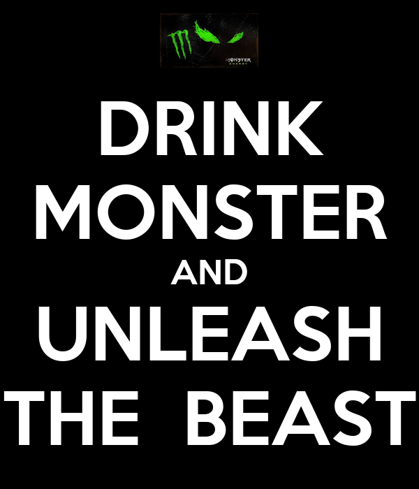 DRINK MONSTER AND UNLEASH THE  BEAST