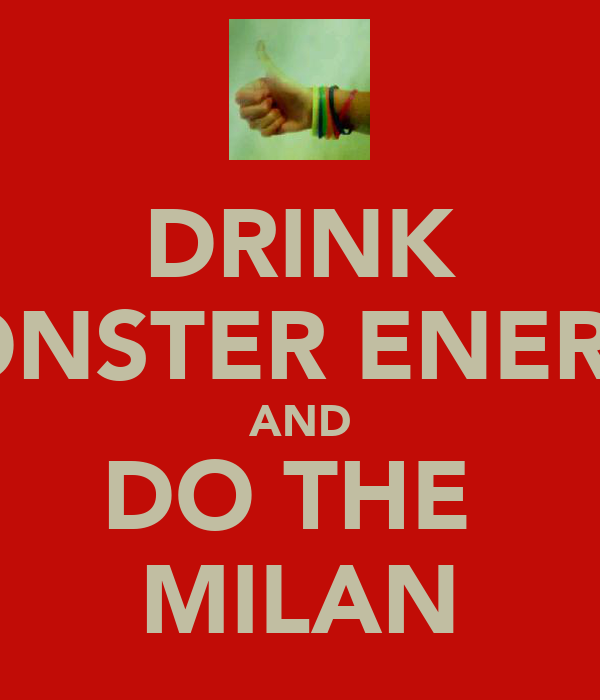 DRINK MONSTER ENERGY AND DO THE  MILAN