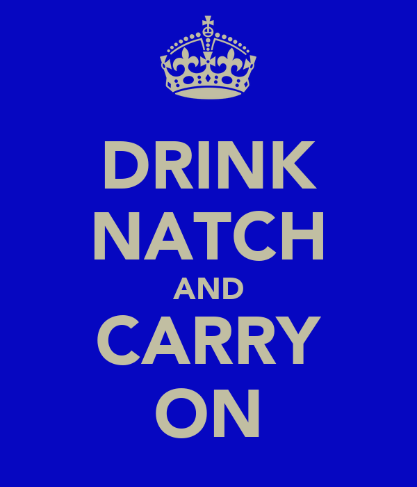 DRINK NATCH AND CARRY ON