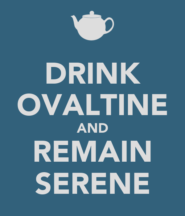 DRINK OVALTINE AND REMAIN SERENE