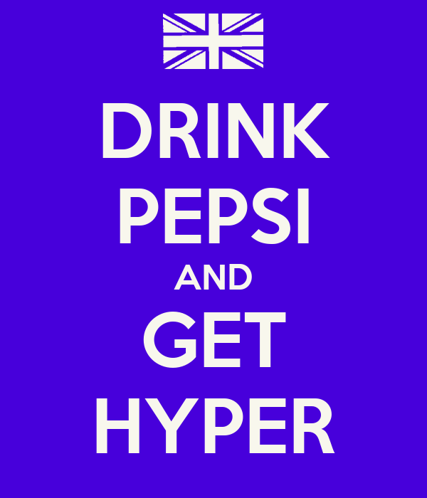 DRINK PEPSI AND GET HYPER