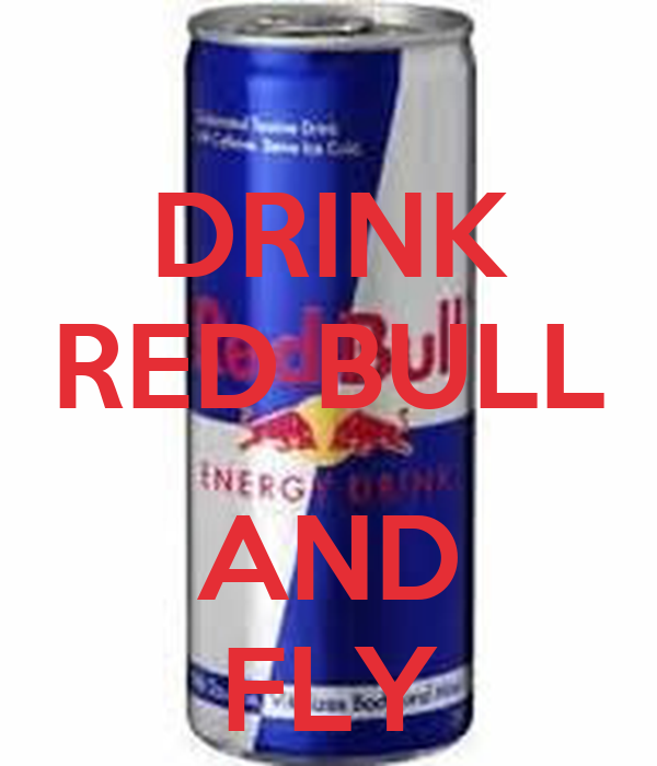 DRINK RED BULL  AND FLY