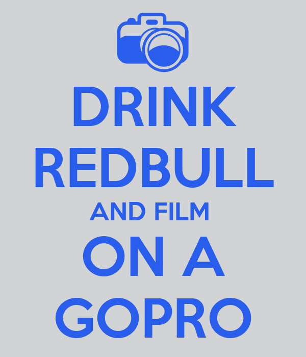 DRINK REDBULL AND FILM  ON A GOPRO