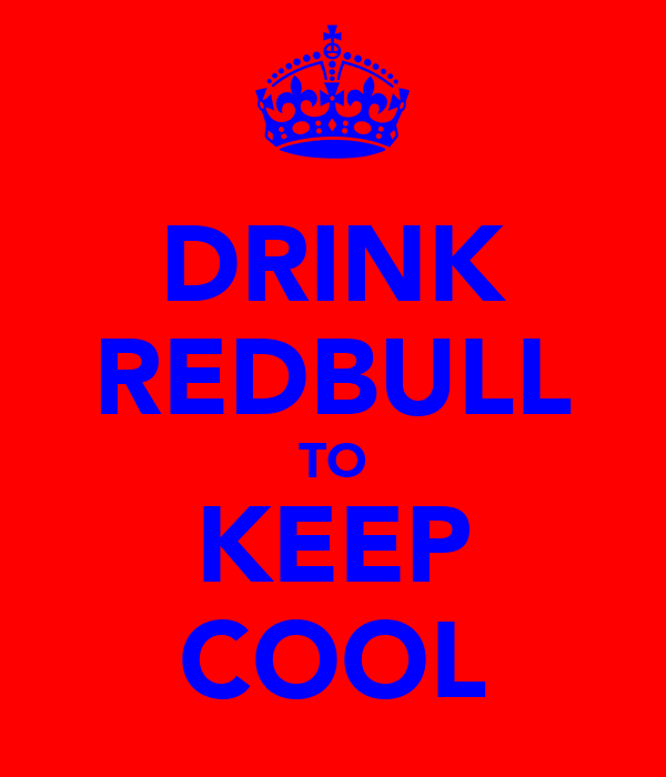 DRINK REDBULL TO KEEP COOL
