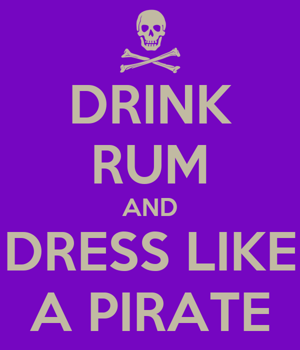 DRINK RUM AND DRESS LIKE A PIRATE