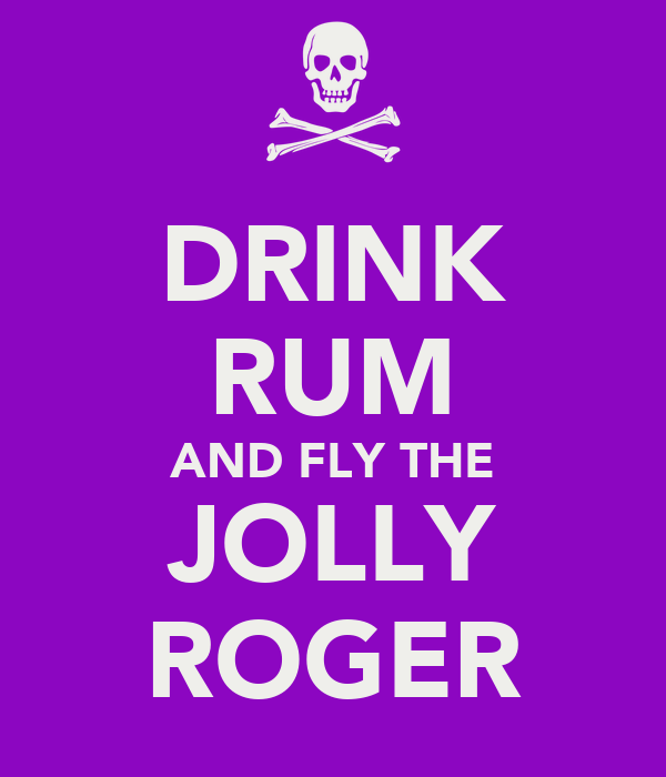 DRINK RUM AND FLY THE JOLLY ROGER