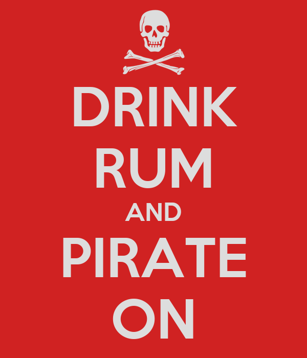 DRINK RUM AND PIRATE ON
