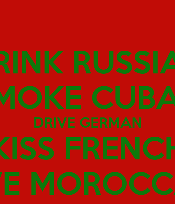 DRINK RUSSIAN SMOKE CUBAN DRIVE GERMAN KISS FRENCH LIVE MOROCCAN