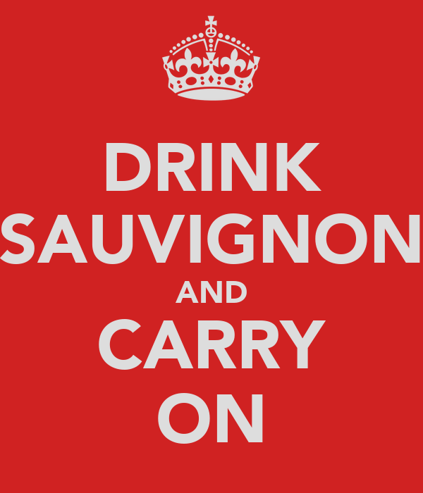 DRINK SAUVIGNON AND CARRY ON