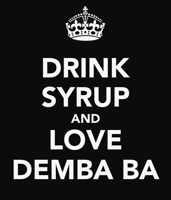 DRINK SYRUP AND LOVE DEMBA BA