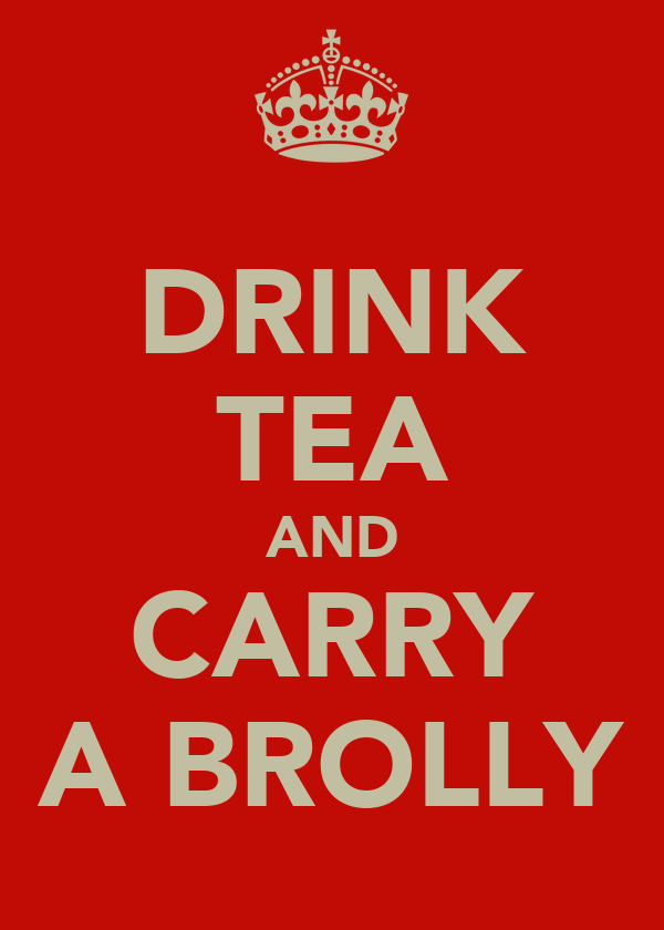 DRINK TEA AND CARRY A BROLLY
